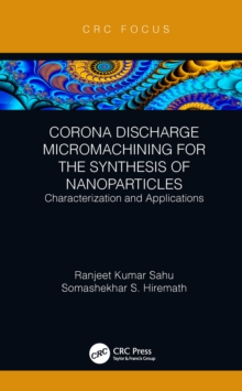 Corona Discharge Micromachining for the Synthesis of Nanoparticles : Characterization and Applications, PDF eBook