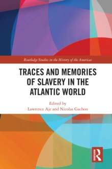 Traces and Memories of Slavery in the Atlantic World, PDF eBook