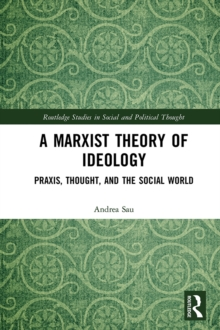 A Marxist Theory of Ideology : Praxis, Thought and the Social World, EPUB eBook