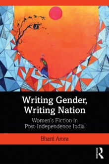 Writing Gender, Writing Nation : Women's Fiction in Post-Independence India, EPUB eBook