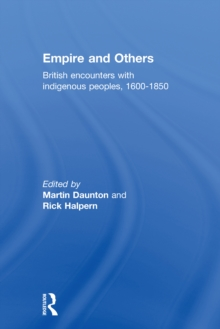 Empire And Others : British Encounters With Indigenous Peoples 1600-1850, PDF eBook