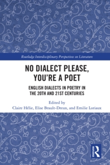 No Dialect Please, You're a Poet : English Dialect in Poetry in the 20th and 21st Centuries, PDF eBook