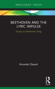 Beethoven and the Lyric Impulse : Essays on Beethoven Song, EPUB eBook