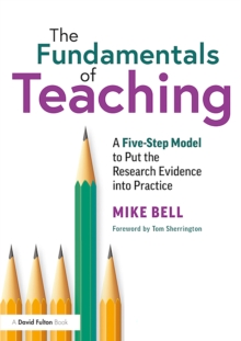 The Fundamentals of Teaching : A Five-Step Model to Put the Research Evidence into Practice, PDF eBook