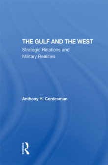 The Gulf And The West : Strategic Relations And Military Realities, PDF eBook