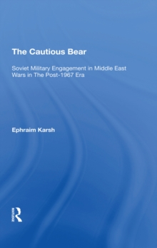 The Cautious Bear : Soviet Military Engagement In Middle East Wars In The Post-1967 Era, PDF eBook