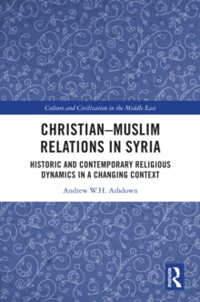 Christian-Muslim Relations in Syria : Historic and Contemporary Religious Dynamics in a Changing Context, PDF eBook