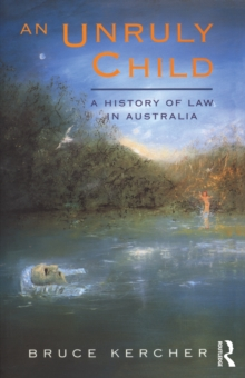 An Unruly Child : A history of law in Australia, PDF eBook