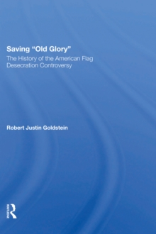 Saving Old Glory : The History Of The American Flag Desecration Controversy, EPUB eBook