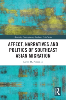 Affect, Narratives and Politics of Southeast Asian Migration, PDF eBook