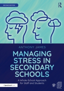 Managing Stress in Secondary Schools : A Whole-School Approach for Staff and Students, PDF eBook