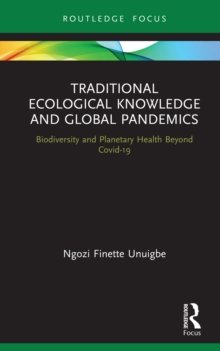 Traditional Ecological Knowledge and Global Pandemics : Biodiversity and Planetary Health Beyond Covid-19, EPUB eBook