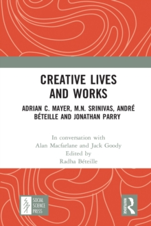 Creative Lives and Works : Adrian C. Mayer, M.N. Srinivas, Andre Beteille and Johnathan Parry, EPUB eBook