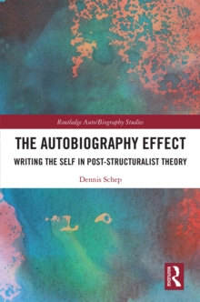 The Autobiography Effect : Writing the Self in Post-Structuralist Theory, EPUB eBook