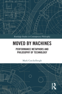 Moved by Machines : Performance Metaphors and Philosophy of Technology, EPUB eBook