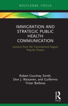Immigration and Strategic Public Health Communication : Lessons from the Transnational Seguro Popular Project, EPUB eBook
