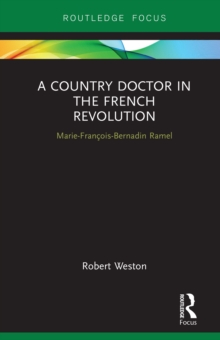 A Country Doctor in the French Revolution : Marie-Francois-Bernadin Ramel, EPUB eBook