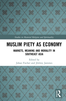 Muslim Piety as Economy : Markets, Meaning and Morality in Southeast Asia, PDF eBook