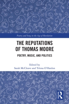 The Reputations of Thomas Moore : Poetry, Music, and Politics, PDF eBook