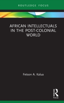 African Intellectuals in the Post-colonial World, PDF eBook