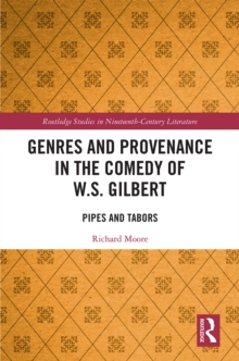 Genres and Provenance in the Comedy of W.S. Gilbert : Pipes and Tabors, PDF eBook