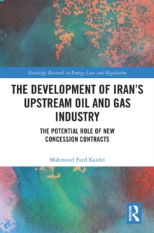 The Development of Iran's Upstream Oil and Gas Industry : The Potential Role of New Concession Contracts, EPUB eBook