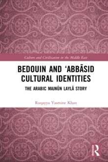 Bedouin and 'Abbasid Cultural Identities : The Arabic Majnun Layla Story, PDF eBook