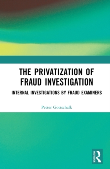 The Privatization of Fraud Investigation : Internal Investigations by Fraud Examiners, PDF eBook