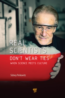 Real Scientists Don't Wear Ties : When Science Meets Culture, PDF eBook