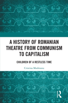 A History of Romanian Theatre from Communism to Capitalism : Children of a Restless Time, PDF eBook