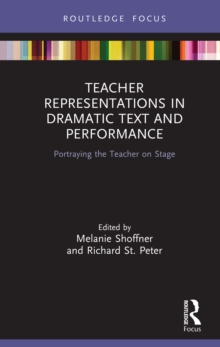 Teacher Representations in Dramatic Text and Performance : Portraying the Teacher on Stage, EPUB eBook