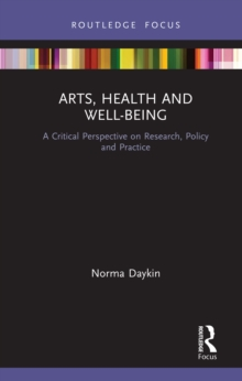 Arts, Health and Well-Being : A Critical Perspective on Research, Policy and Practice, PDF eBook