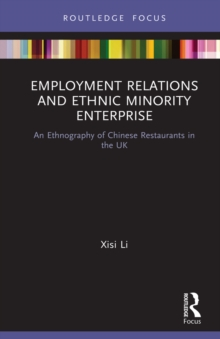 Employment Relations and Ethnic Minority Enterprise : An Ethnography of Chinese Restaurants in the UK, PDF eBook