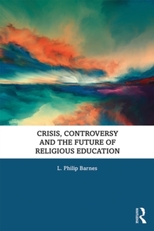 Crisis, Controversy and the Future of Religious Education, PDF eBook