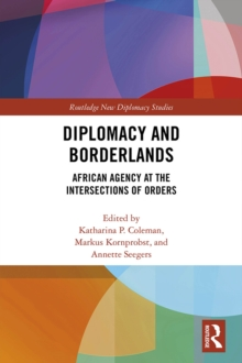 Diplomacy and Borderlands : African Agency at the Intersections of Orders, PDF eBook