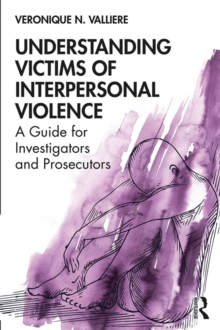 Understanding Victims of Interpersonal Violence : A Guide for Investigators and Prosecutors, PDF eBook