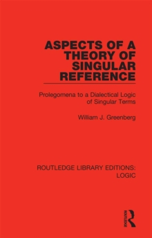 Aspects of a Theory of Singular Reference : Prolegomena to a Dialectical Logic of Singular Terms, EPUB eBook