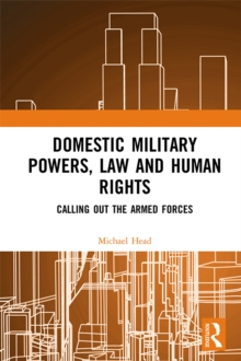 Domestic Military Powers, Law and Human Rights : Calling Out the Armed Forces, PDF eBook