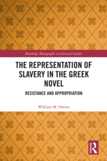 The Representation of Slavery in the Greek Novel : Resistance and Appropriation, PDF eBook