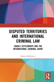 Disputed Territories and International Criminal Law : Israeli Settlements and the International Criminal Court, EPUB eBook