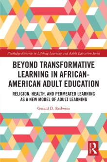 Beyond Transformative Learning in African-American Adult Education : Religion, Health, and Permeated Learning as a New Model of Adult Learning, PDF eBook