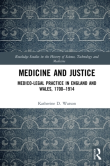 Medicine and Justice : Medico-Legal Practice in England and Wales, 1700-1914, PDF eBook