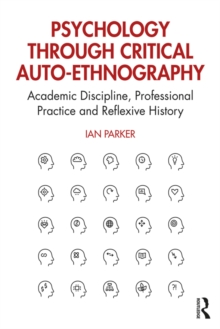 Psychology through Critical Auto-Ethnography : Academic Discipline, Professional Practice and Reflexive History, PDF eBook