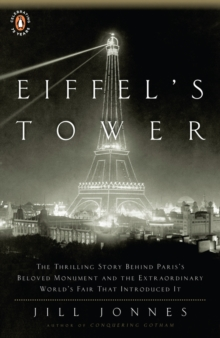 Eiffel's Tower : The Thrilling Story Behind Paris's Beloved Monument and the Extraordinary World's Fair That Introduced It, EPUB eBook