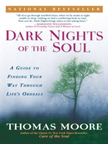 Dark Nights of the Soul : A Guide to Finding Your Way Through Life's Ordeals, EPUB eBook