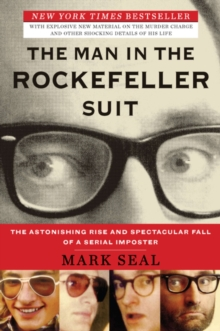 The Man in the Rockefeller Suit : The Astonishing Rise and Spectacular Fall of a Serial Impostor, EPUB eBook
