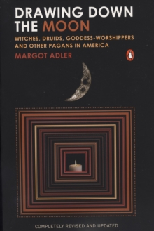 Drawing Down the Moon : Witches, Druids, Goddess-Worshippers, and Other Pagans in America, EPUB eBook