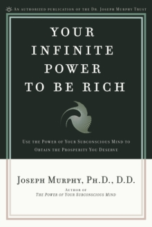 Your Infinite Power to Be Rich : Use the Power of Your Subconscious Mind to Obtain the Prosperity You Deserve, EPUB eBook