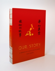 Our Story : A Memoir of Love and Life in China, Hardback Book