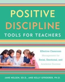 Positive Discipline Tools for Teachers : Effective Classroom Management for Social, Emotional, and Academic Success, EPUB eBook